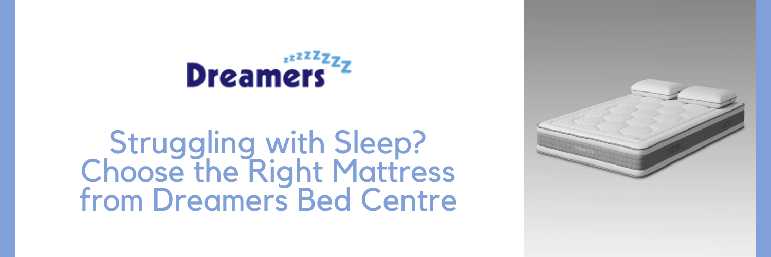 Struggling with Sleep? Choose the Right Mattress from Dreamers Bed Centre
